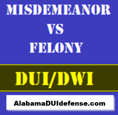 AL DUI Felony Misdemeanor